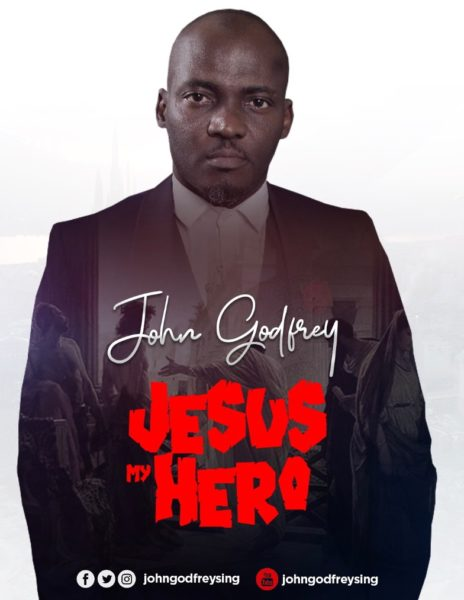 John Godfrey Jesus My Hero Lyrics