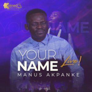 Manus Akpanke Your Name Mp3 Download