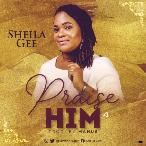Sheila Gee Praise Him Mp3