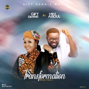 Gift Dennis Transformation Mp3 Download ft Mike Abdul