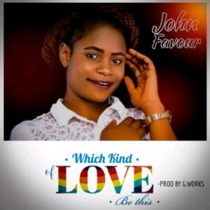 John Favour Which Kind Love Mp3 Download