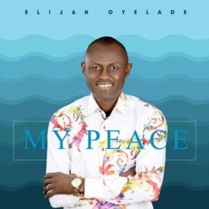 Elijah Oyelade My Peace Mp3 Download