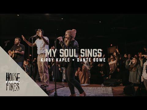 Housefires Ft Kirby Kaple and Dante Bowe My Soul Sings Lyrics