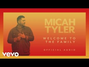 Micah Tyler Welcome To The Family Lyrics