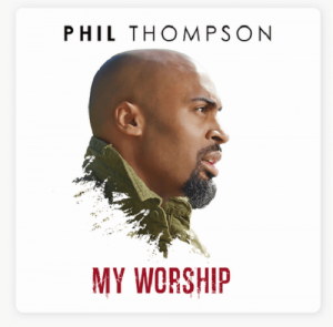 Phil Thompson My Worship Mp3 Download