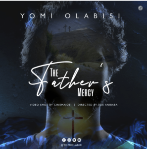 Yomi Olabisi The Fathers Mercy Mp3 Download