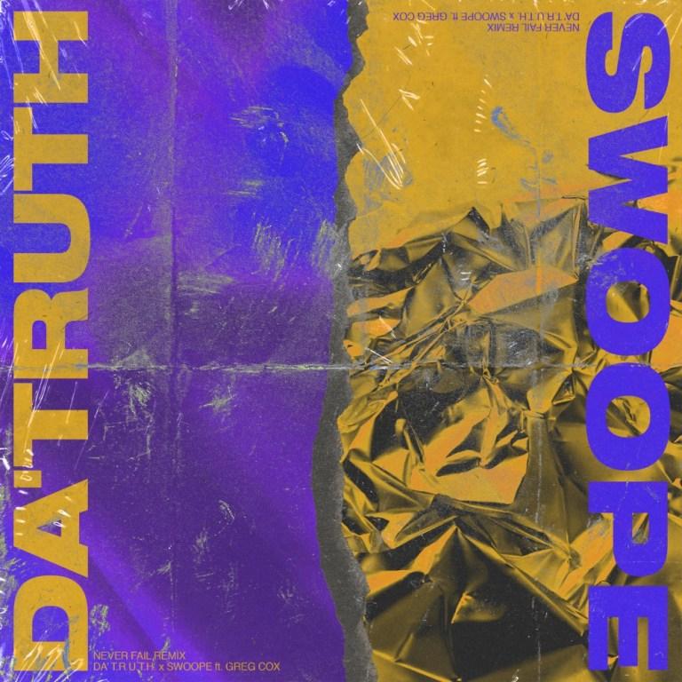 Da TRUTH X Swoope Never Fail Ft Greg Cox Remix