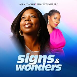 Abi Megaplus Signs And Wonders Mp3 Download (ft Yetunde Are Zion)