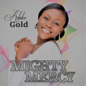 Aduke Gold Mighty Mercy Mp3 Download