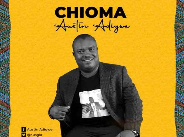 Austin Adigwe Chioma Mp3 Download