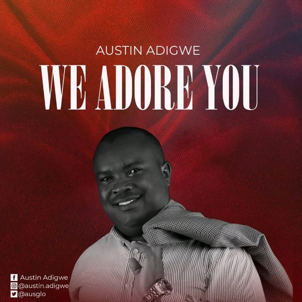 Austin Adigwe We Adore You Mp3 Download