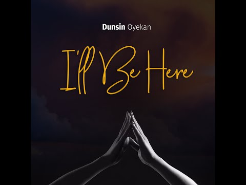 Dunsin Oyekan I Will Be Here Mp3 Download
