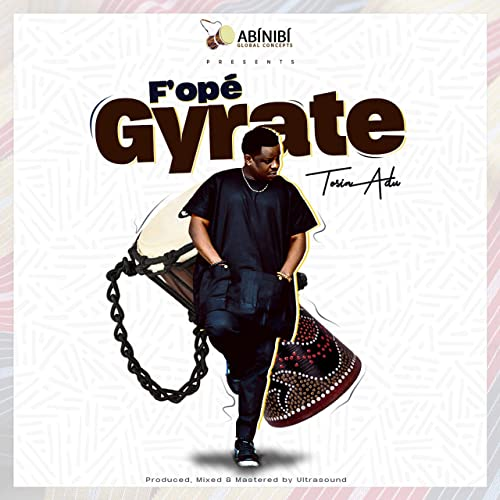 Tosin Adu Fope Gyrate Mp3 Download