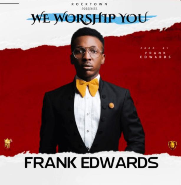 Photo of Frank Edward – We Worship You