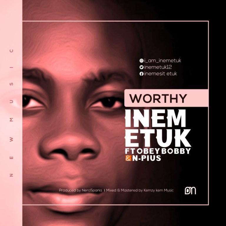 Inem Etuk Worthy ft Obey Bobby N-Pius