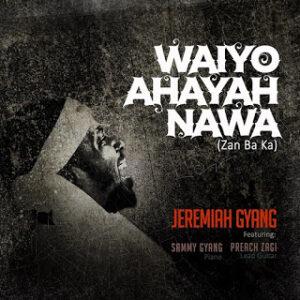 Jeremiah Gyang Waiyo Ahayah Nawa Mp3