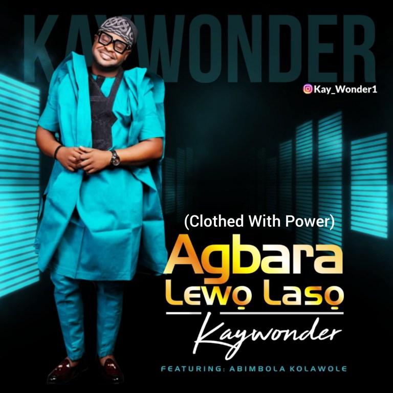 Kay Wonder Agbara Lewo Laso ft Abimbola Kolawole
