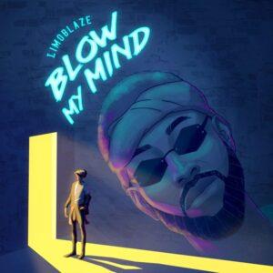 Limoblaze Blow My Mind Mp3 Download