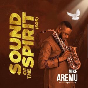 Mike Aremu Sound of the Spirit Album
