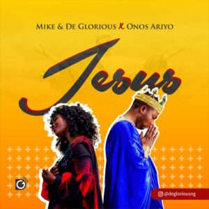Mike & De-Glorious Ft Onos Jesus Lyrics