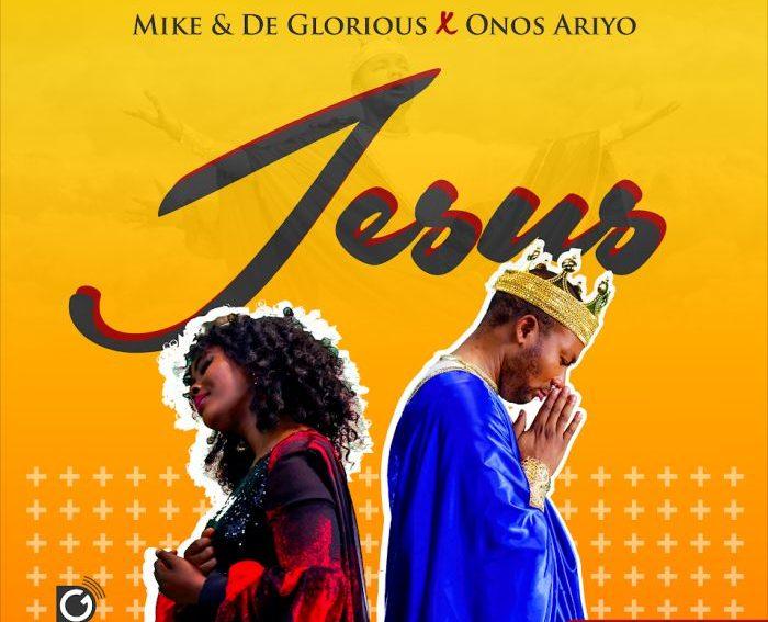 Mike & De-Glorious Ft Onos Jesus Lyrics
