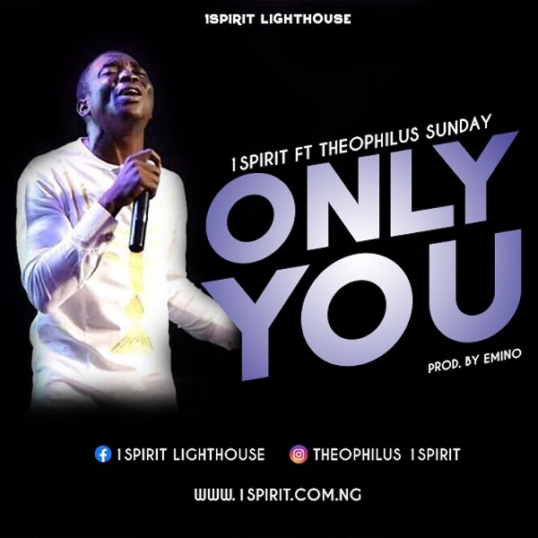 Theophilus Sunday Only You Ft 1Spirit