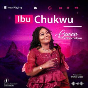 Queen Ohochukwu Ibu Chukwu Mp3 Download