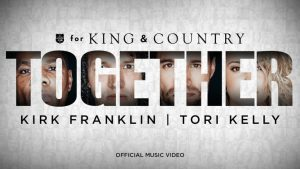 for KING & COUNTRY Together Ft Kirk Franklin & Tori Kelly