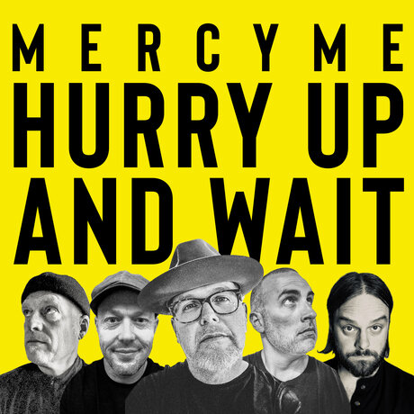 Photo of MercyMe – Hurry Up and Wait