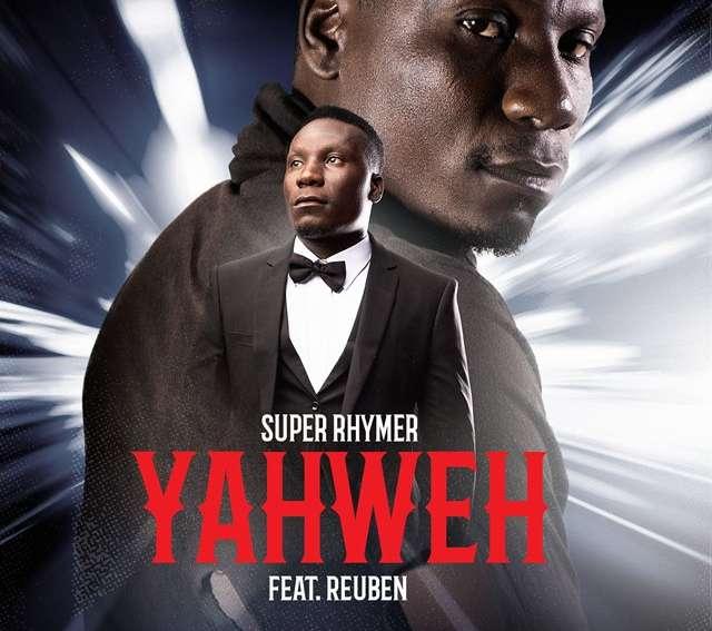 Super Rhymer Yahweh Ft Reuben
