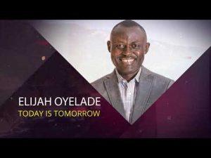 Elijah Oyelade Today Is Tomorrow Sermon