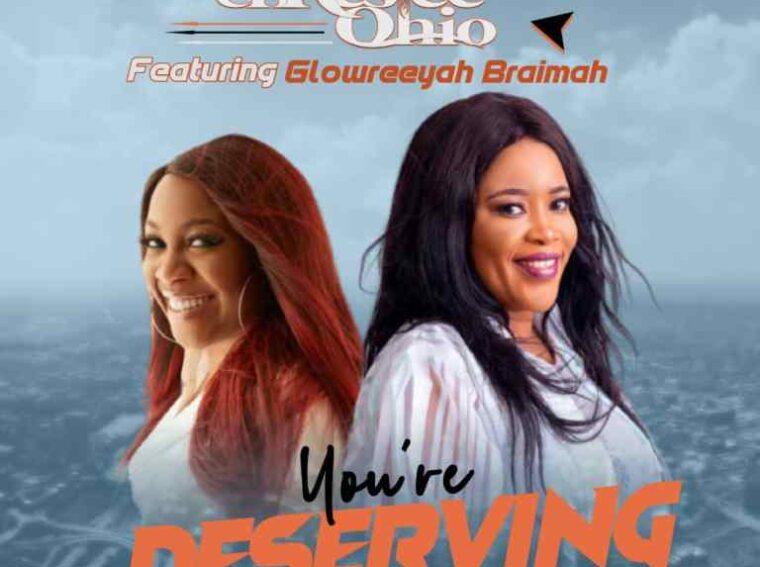 Chrestee Ohio You Deserving ft Glowreeyah Braimah