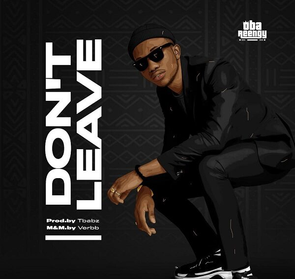 Oba Reengy Don't Leave Mp3 Download