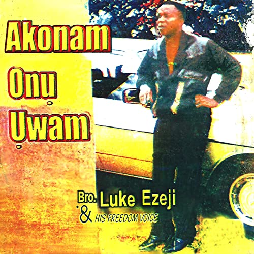 Luke Ezeji Akonam Onu Uwam mp3 download