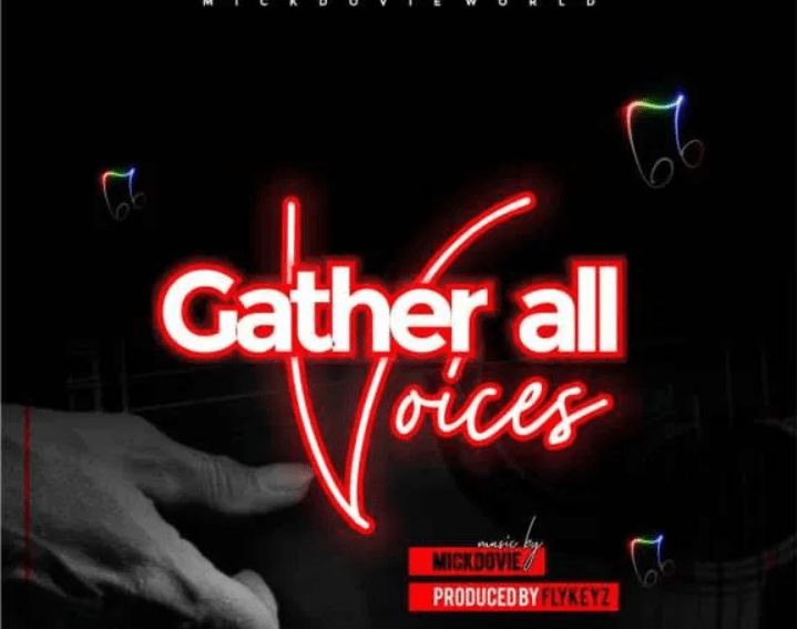 Mickdovie Gather All Voices Mp3 Download
