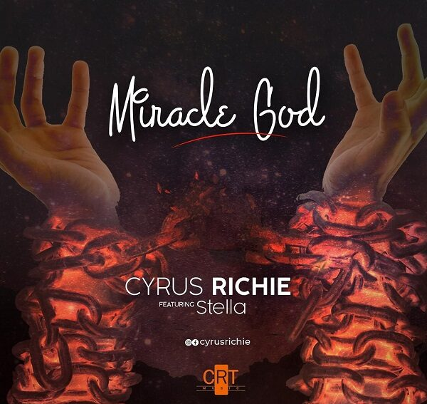 Cyrus Richie Ft Stella Miracle God