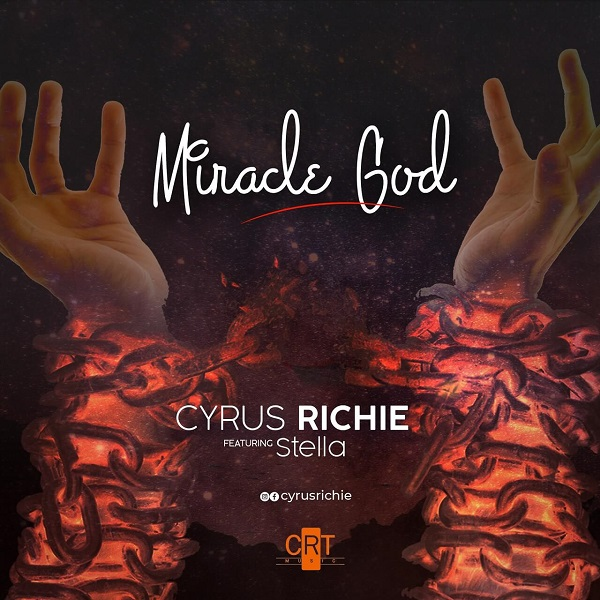 Cyrus Richie Ft Stella Miracle God