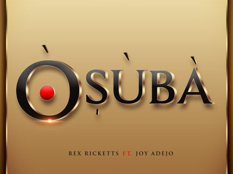 Rex Ricketts Osuba Ft Joy Adejo