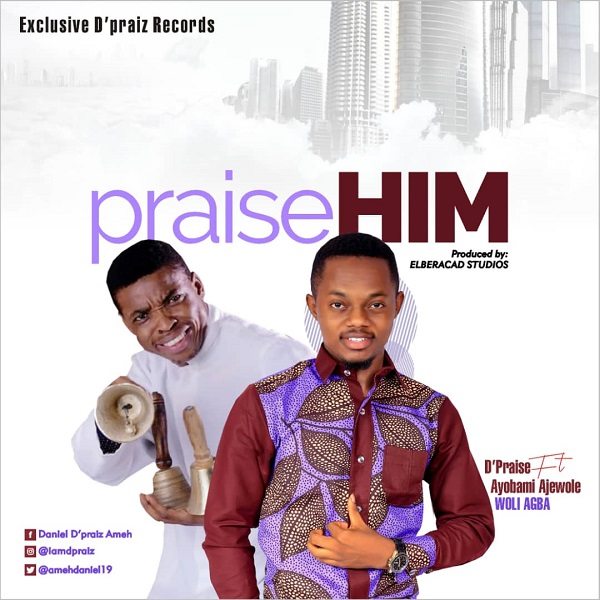 Photo of D'Praiz Ft. Ayo Ajewole – Praise Him