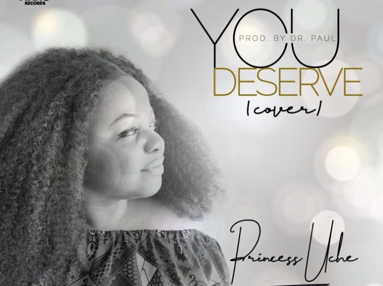 Princess Uche You Deserve (Cover)