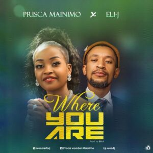 Prisca Manimo & Eli J Where You Are