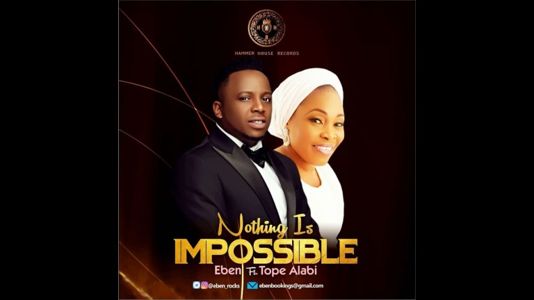 Eben ft Tope Alabi Nothing Is Impossible