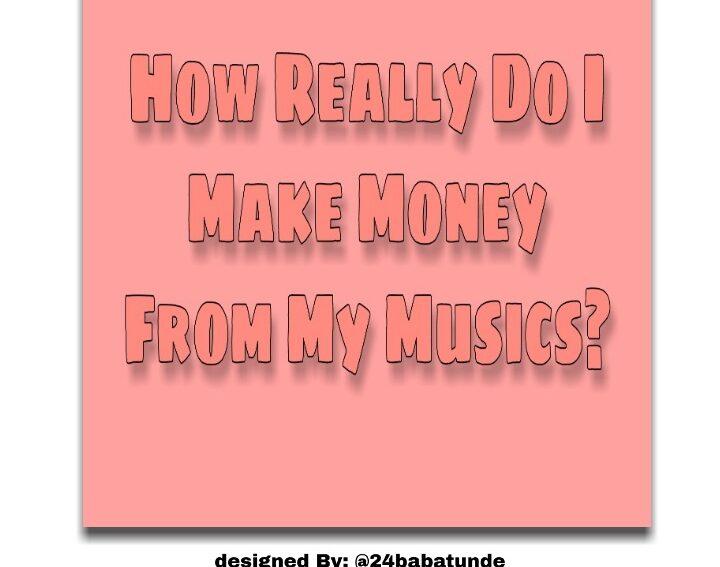 How Really Do I Make Money From My Musics?