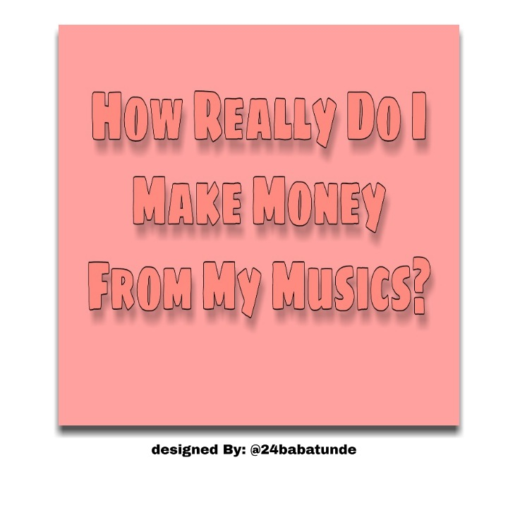 Photo of How Really Do I Make Money From My Musics?