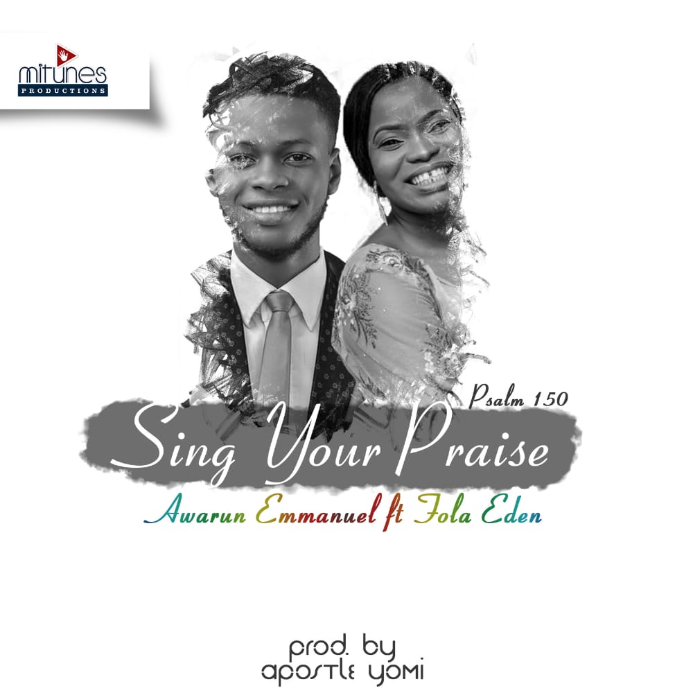 Awarun Emmanuel Sing Your Praise ft Fola Eden