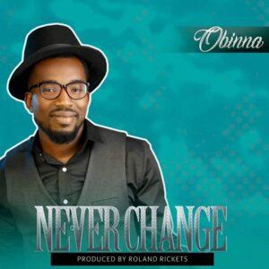 Obinna Never Change Mp3 Download