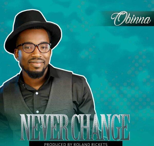 Never Change Obinna Mp3 Download
