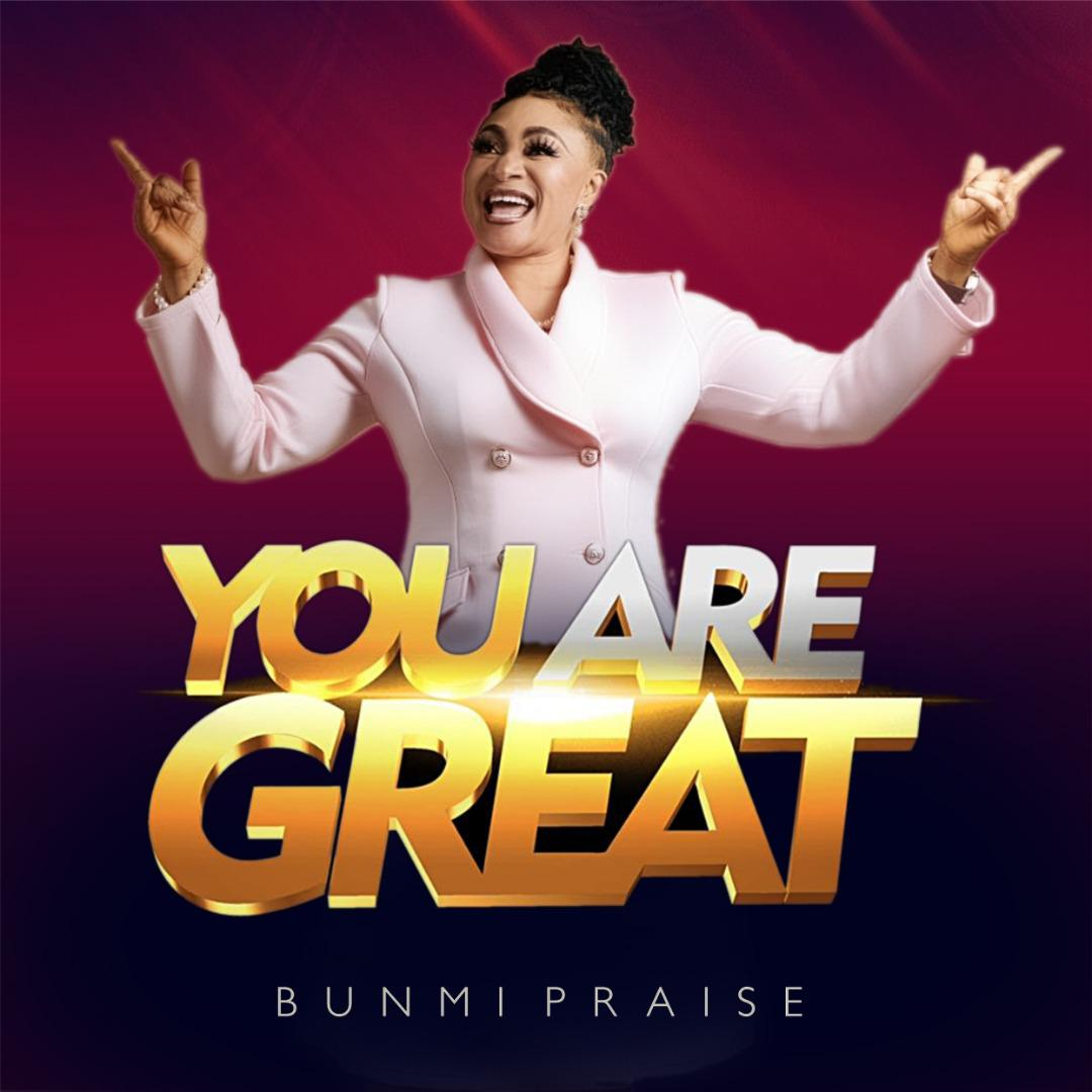 Bunmi Praise You Are Great