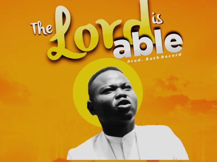 Elubaji Daniel The Lord is able