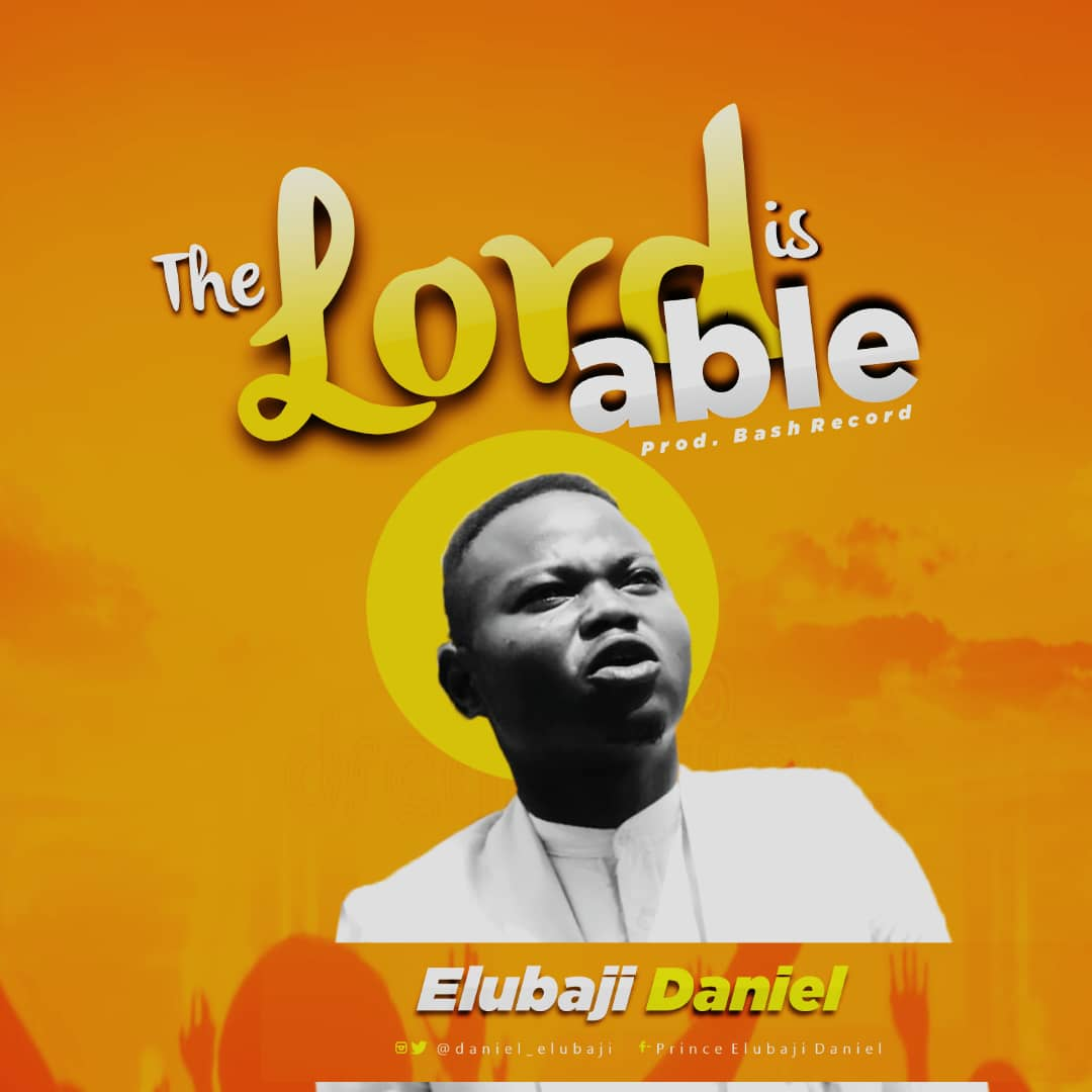 Elubaji Daniel The Lord is able